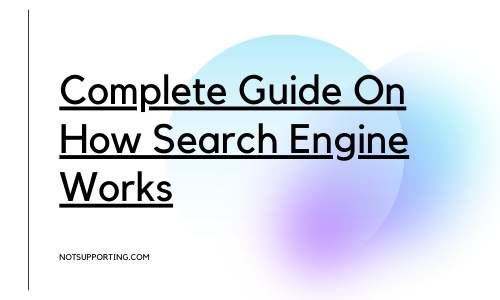 Complete Guide On How Search Engine Works